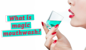 What is Magic Mouthwash?
